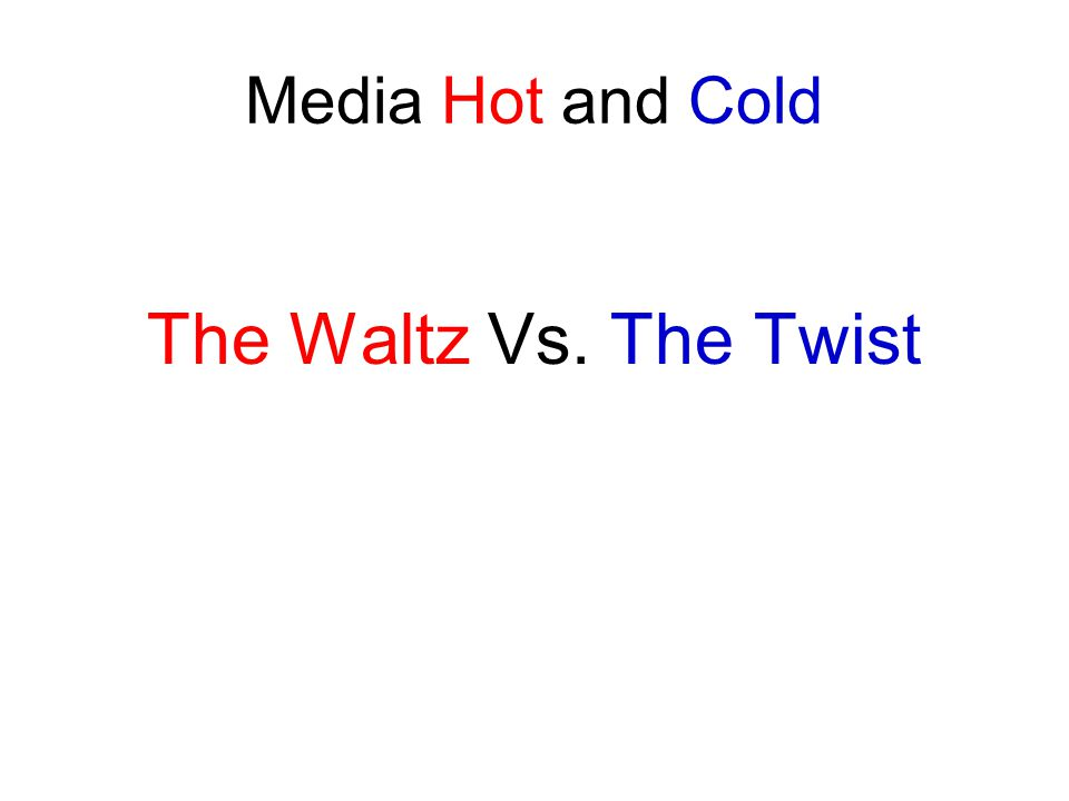 Media Hot and Cold The Waltz Vs. The Twist