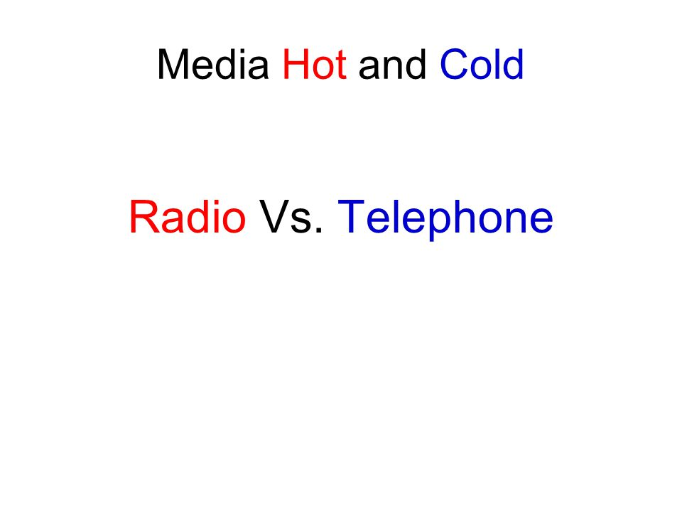 Media Hot and Cold Radio Vs. Telephone
