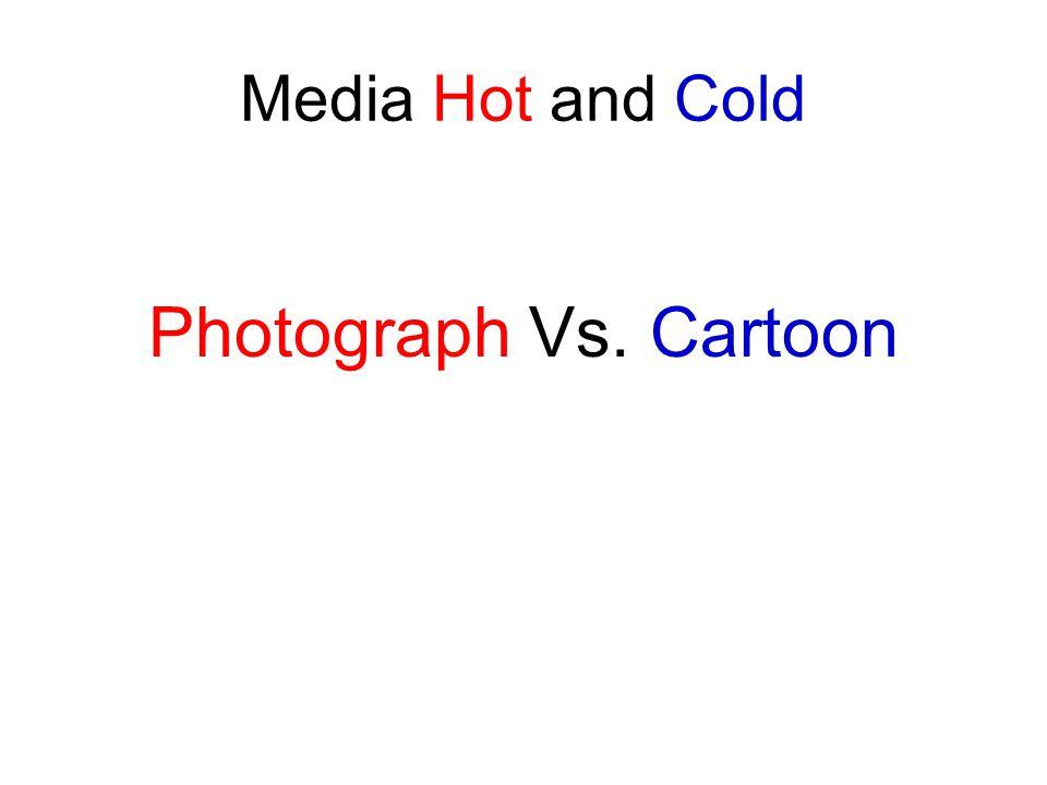 Media Hot and Cold Photograph Vs. Cartoon