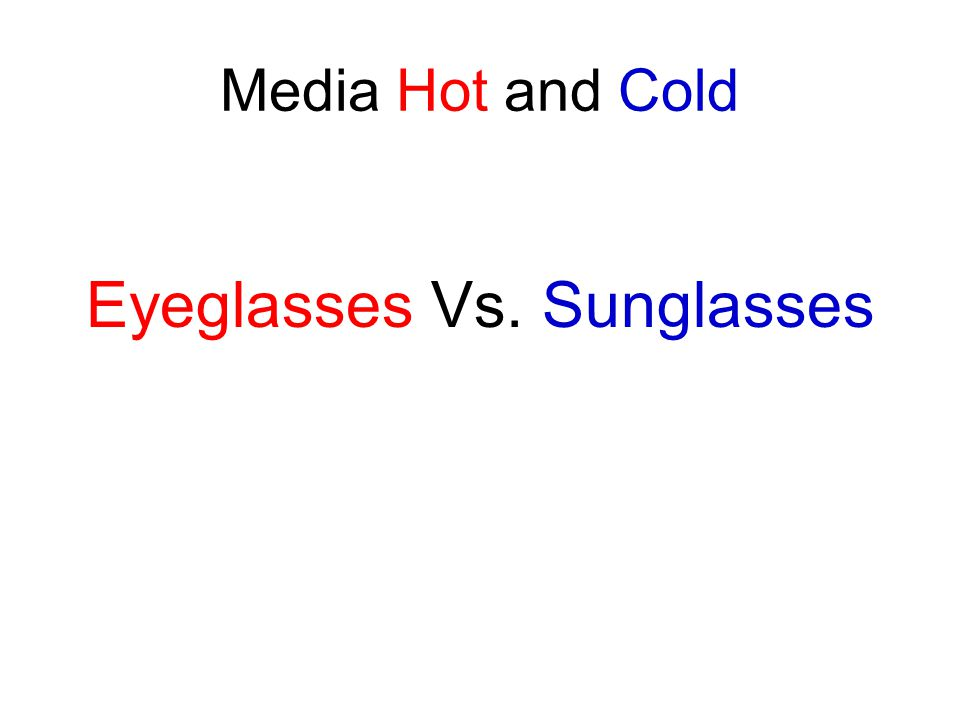 Media Hot and Cold Eyeglasses Vs. Sunglasses