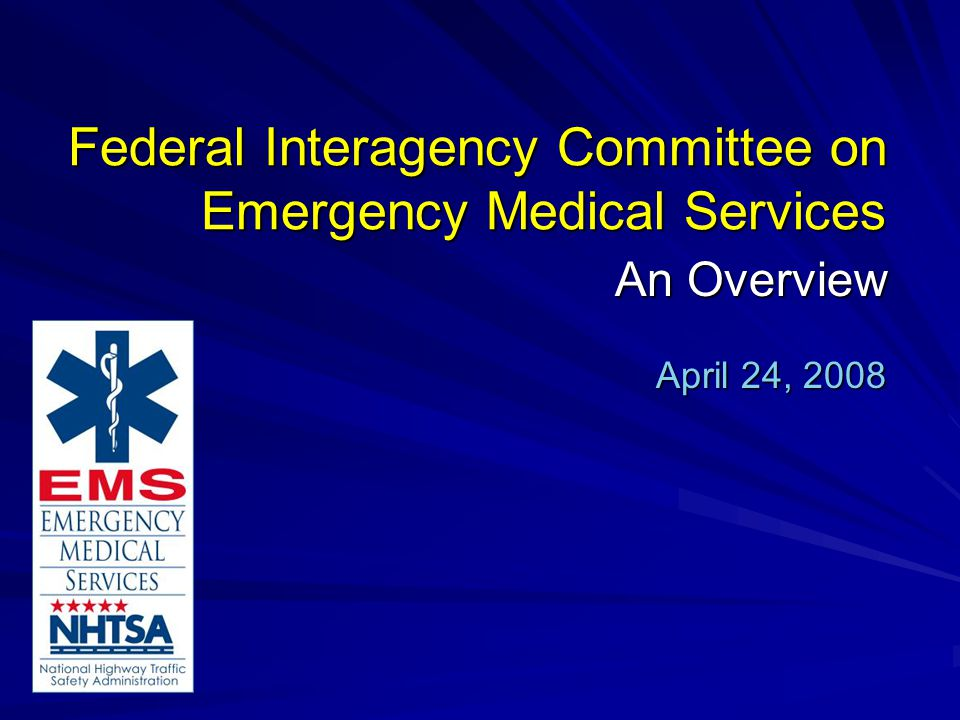 Federal Interagency Committee on Emergency Medical Services An Overview April 24, 2008