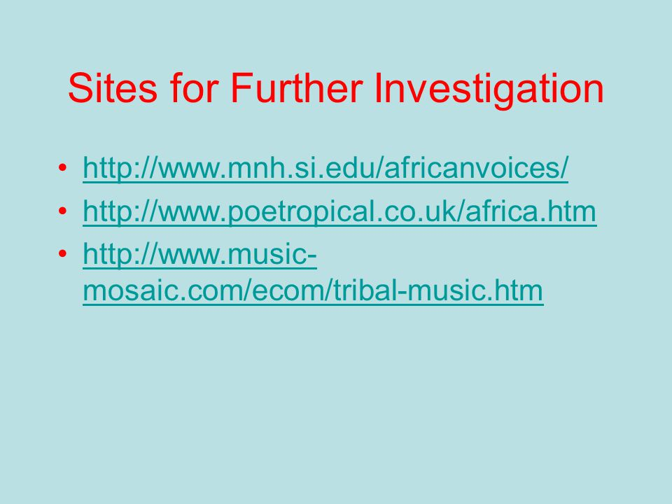More About African Music Click on this and enjoy: http://www.ethnix.com/Music/main.html (This page is currently under construction, but should prove to be exciting to the students.)