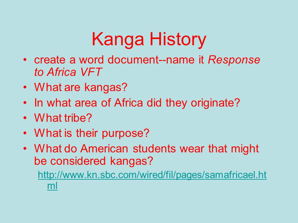 Examine the Following Aspects of African Culture: Kanga History and Writings African Stories African Folktales African Art, People, Culture http://www.kn.sbc.com/wired/fil/pages/samafricael.ht ml