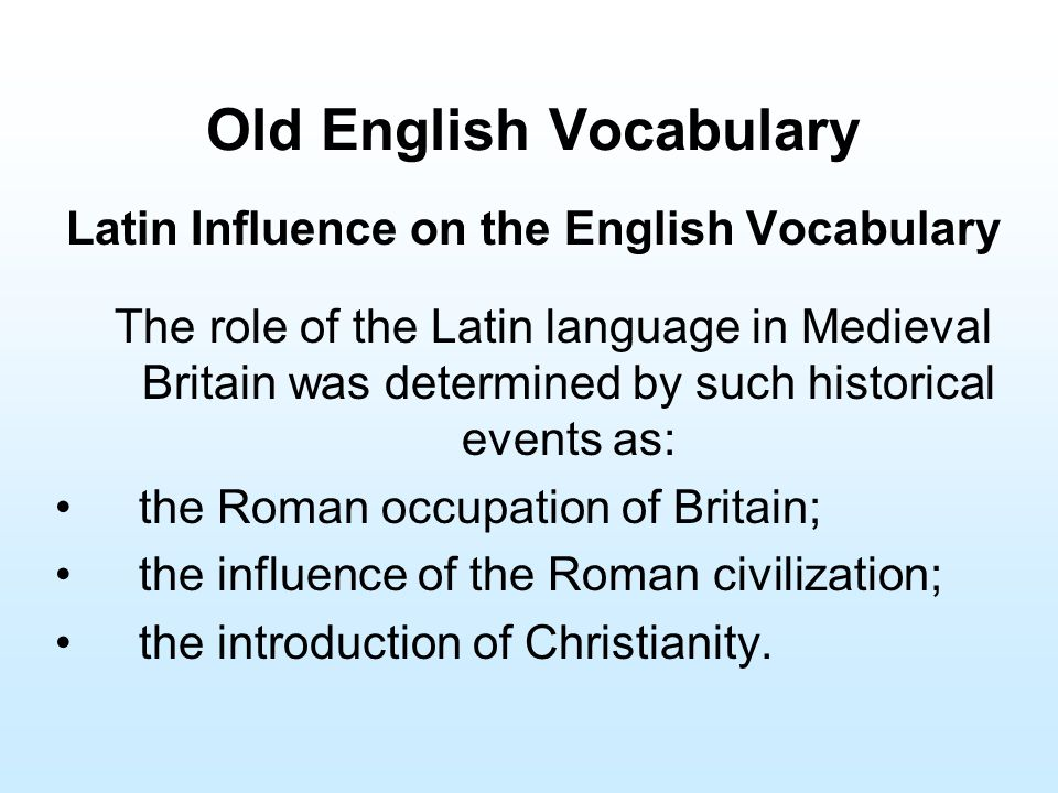 Old English Vocabulary Latin Influence on the English Vocabulary The role of the Latin language in Medieval Britain was determined by such historical