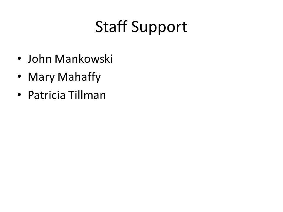 Staff Support John Mankowski Mary Mahaffy Patricia Tillman