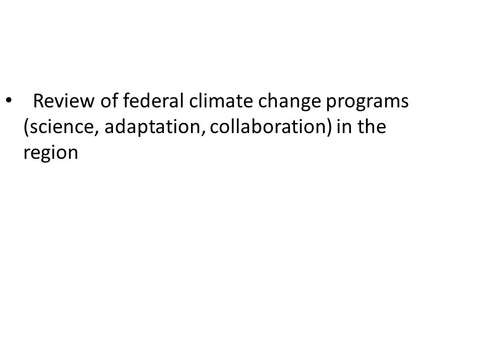 Review of federal climate change programs (science, adaptation, collaboration) in the region