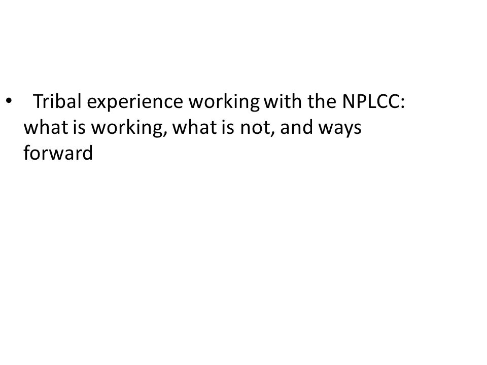 Tribal experience working with the NPLCC: what is working, what is not, and ways forward