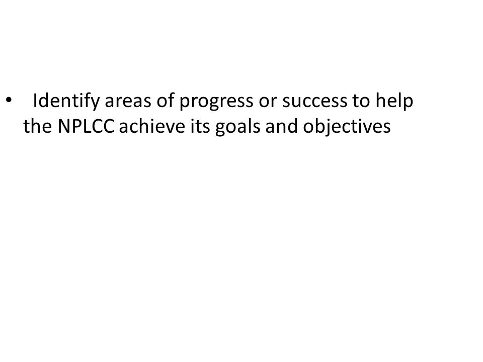 Identify areas of progress or success to help the NPLCC achieve its goals and objectives