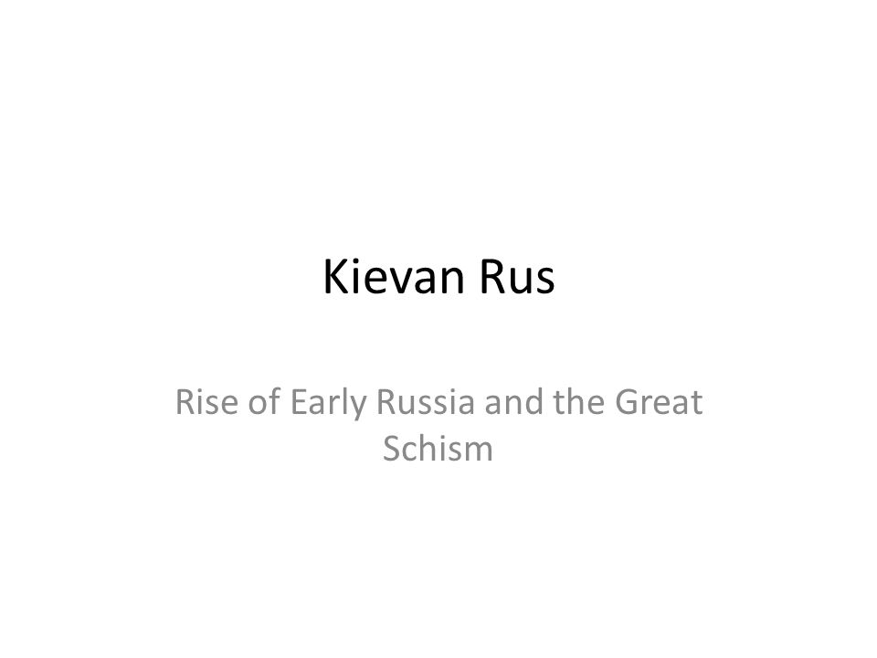 Kievan Rus Rise of Early Russia and the Great Schism