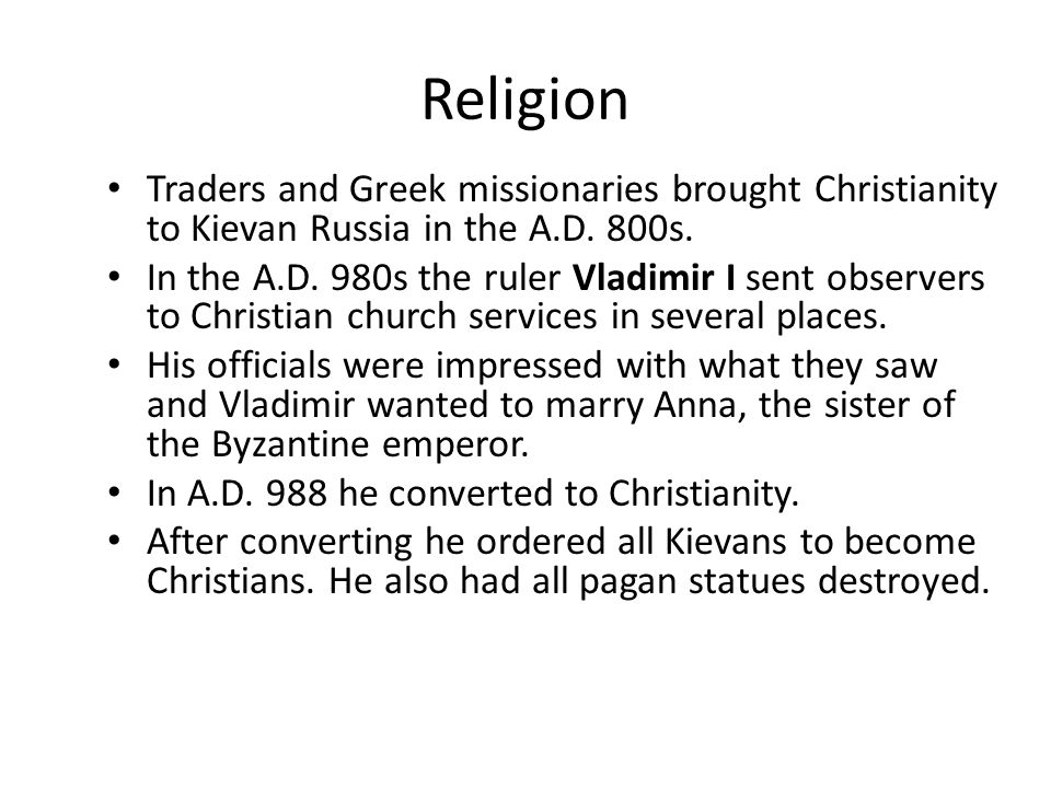 Religion Traders and Greek missionaries brought Christianity to Kievan Russia in the A.D.