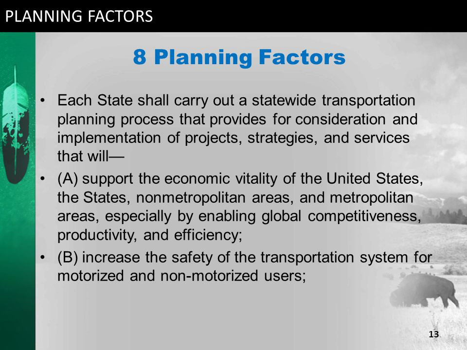 8 Planning Factors Each State shall carry out a statewide transportation planning process that provides for consideration and implementation of projec