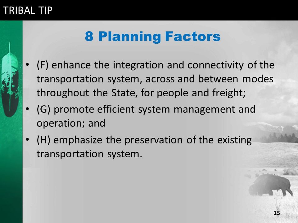 8 Planning Factors (F) enhance the integration and connectivity of the transportation system, across and between modes throughout the State, for peopl