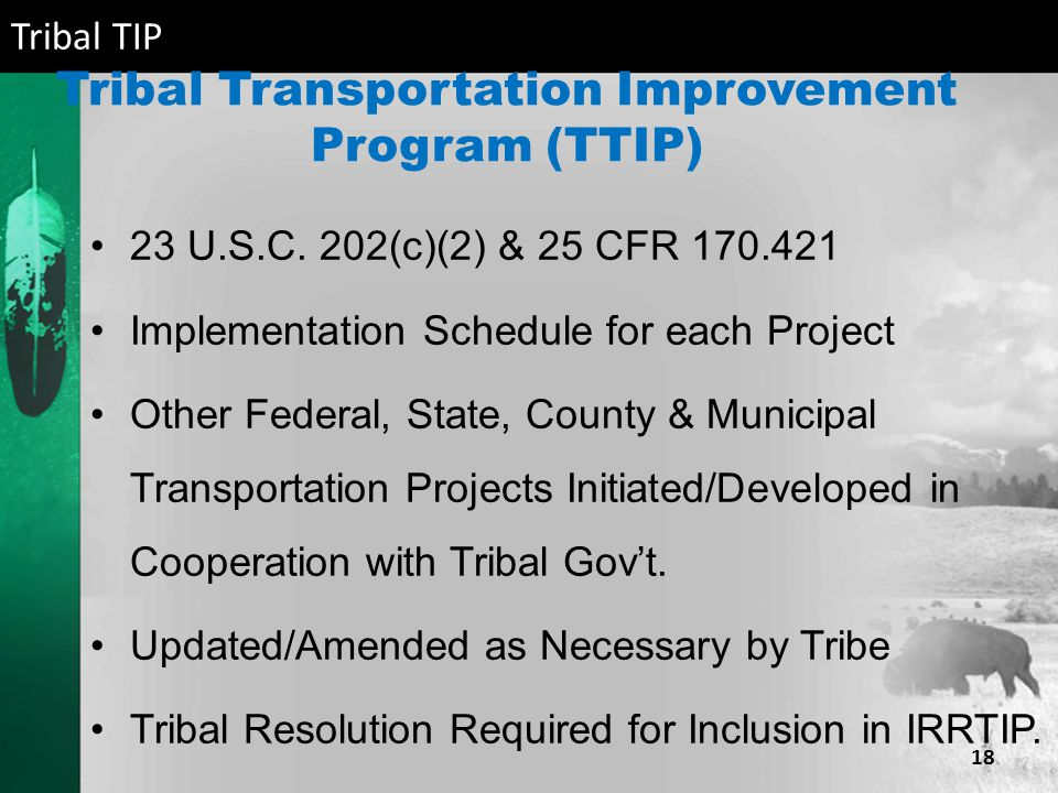 Tribal Transportation Improvement Program (TTIP) 23 U.S.C. 202(c)(2) & 25 CFR 170.421 Implementation Schedule for each Project Other Federal, State, C