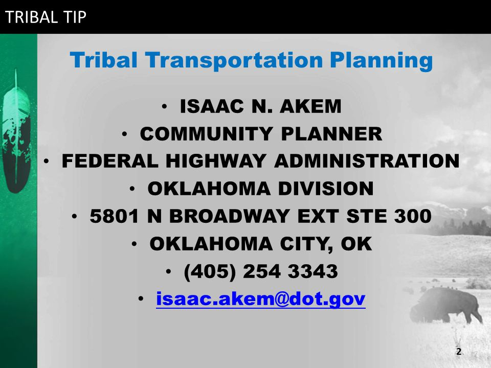 Tribal Transportation Planning ISAAC N. AKEM COMMUNITY PLANNER FEDERAL HIGHWAY ADMINISTRATION OKLAHOMA DIVISION 5801 N BROADWAY EXT STE 300 OKLAHOMA C
