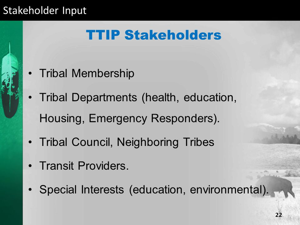 TTIP Stakeholders Tribal Membership Tribal Departments (health, education, Housing, Emergency Responders). Tribal Council, Neighboring Tribes Transit