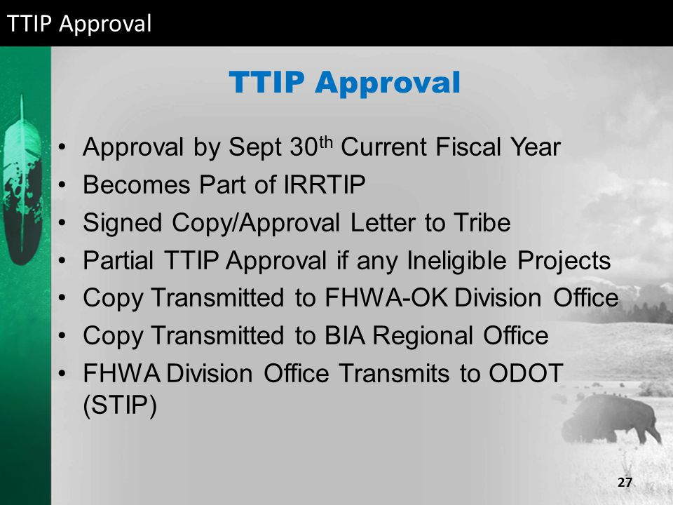 TTIP Approval Approval by Sept 30 th Current Fiscal Year Becomes Part of IRRTIP Signed Copy/Approval Letter to Tribe Partial TTIP Approval if any Inel