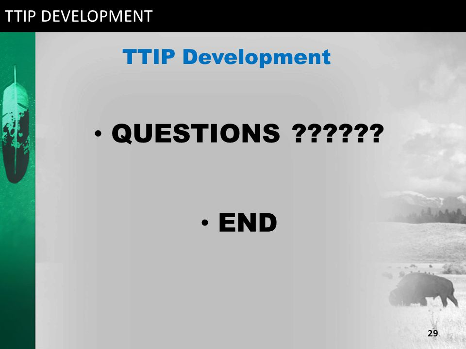 TTIP Development QUESTIONS ?????? END TTIP DEVELOPMENT 29