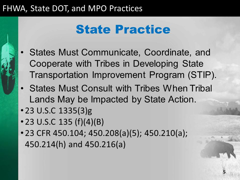 Regional and Metropolitan Organization Practice Federally Recognized Tribal Governments Must be Consulted by MPOs During Development of Regional Long Range Transportation Plan or Transportation Improvement Program (LRTP or TIP) 23 U.S.C 134(j)(3)(B); 23 U.S.C.