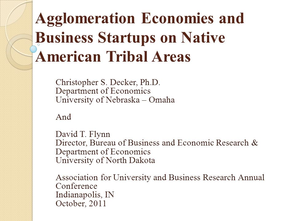 Agglomeration Economies and Business Startups on Native American Tribal Areas Christopher S.
