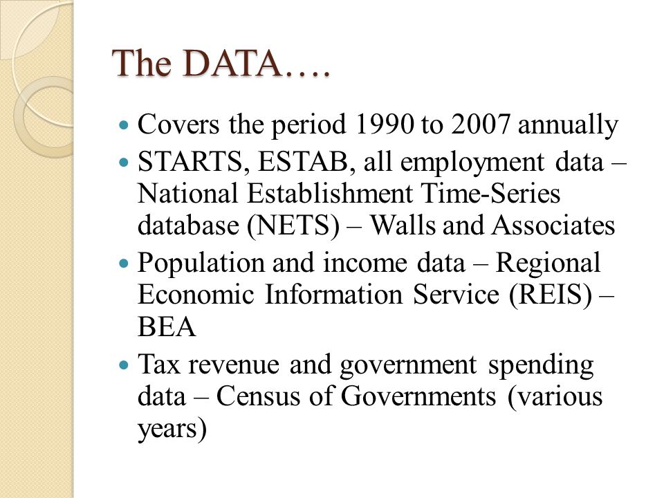 The DATA…. Covers the period 1990 to 2007 annually STARTS, ESTAB, all employment data – National Establishment Time-Series database (NETS) – Walls and