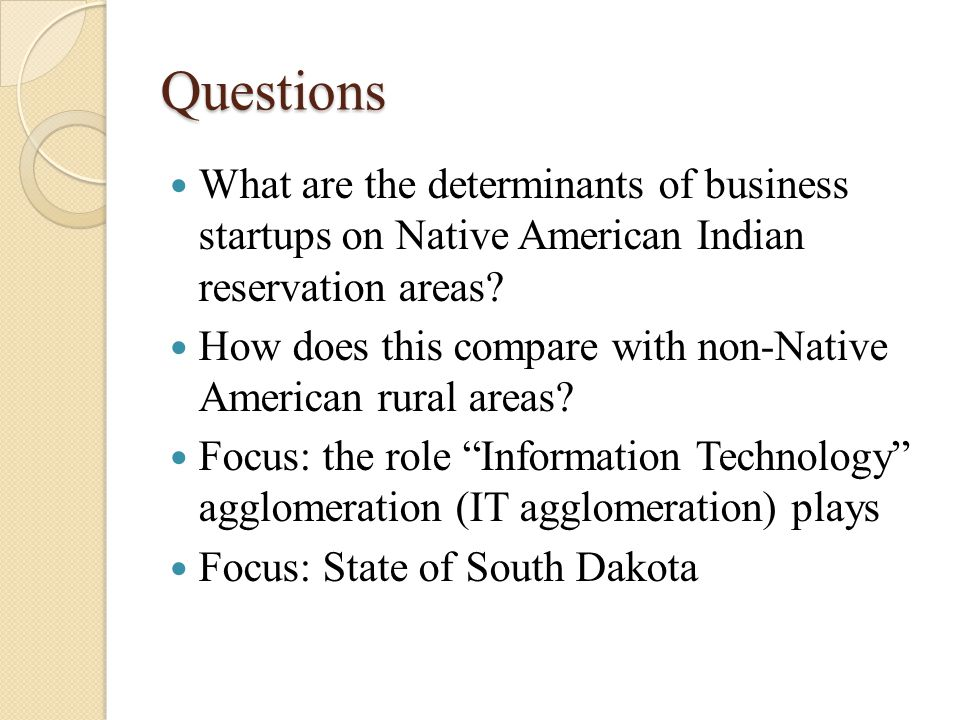 Questions What are the determinants of business startups on Native American Indian reservation areas.