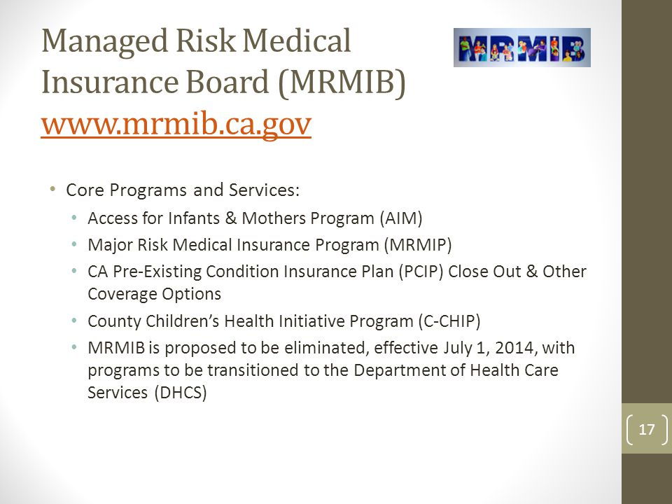 Managed Risk Medical Insurance Board (MRMIB) www.mrmib.ca.gov www.mrmib.ca.gov Core Programs and Services: Access for Infants & Mothers Program (AIM)