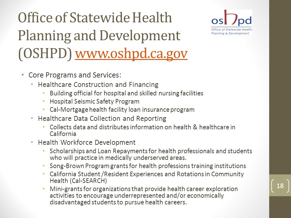 Office of Statewide Health Planning and Development (OSHPD) www.oshpd.ca.govwww.oshpd.ca.gov Core Programs and Services: Healthcare Construction and F