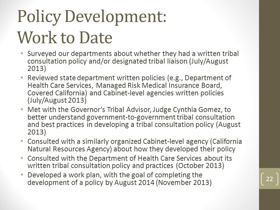 Policy Development: Work to Date Surveyed our departments about whether they had a written tribal consultation policy and/or designated tribal liaison
