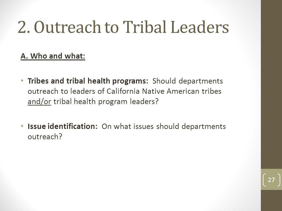 2. Outreach to Tribal Leaders A. Who and what: Tribes and tribal health programs: Should departments outreach to leaders of California Native American