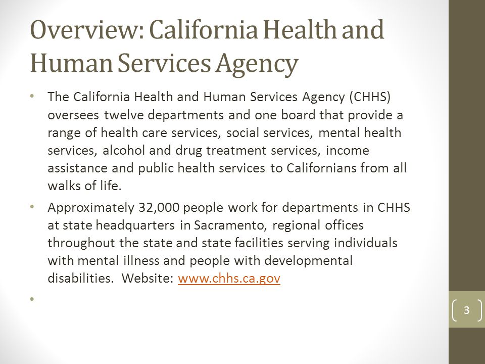 Overview: California Health and Human Services Agency The California Health and Human Services Agency (CHHS) oversees twelve departments and one board