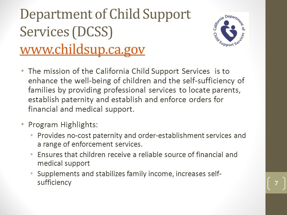 Department of Child Support Services (DCSS) www.childsup.ca.gov www.childsup.ca.gov The mission of the California Child Support Services is to enhance