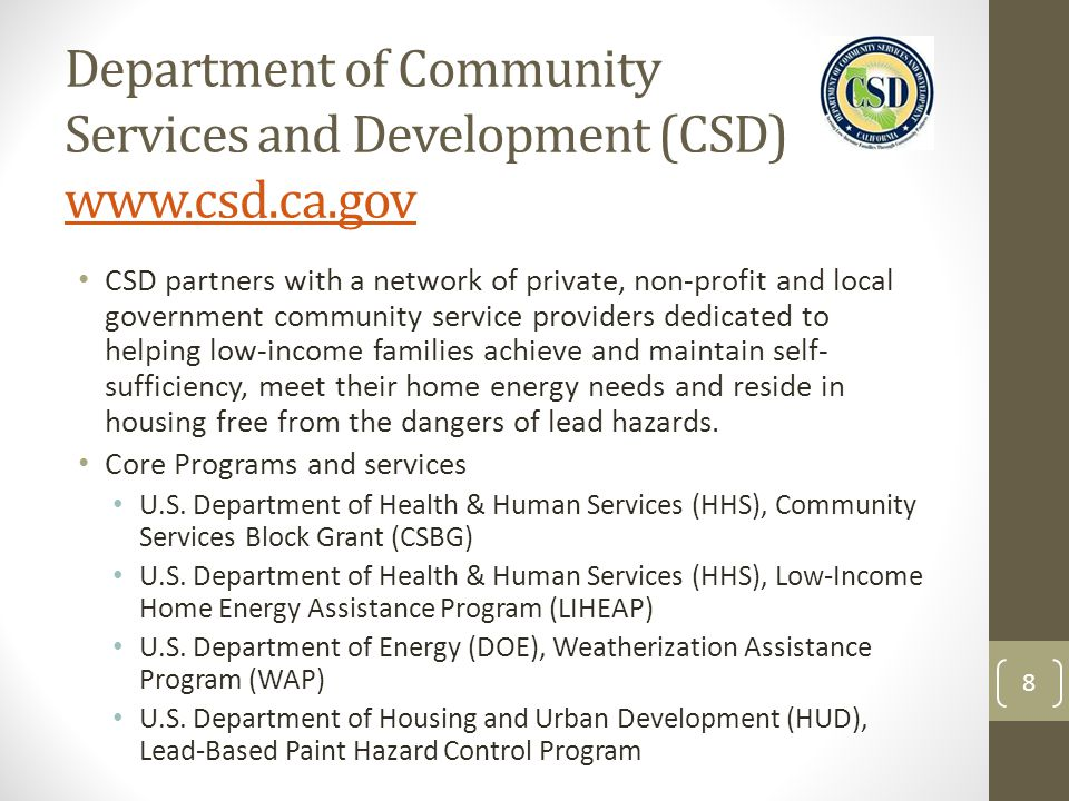 Department of Community Services and Development (CSD) www.csd.ca.gov www.csd.ca.gov CSD partners with a network of private, non-profit and local gove