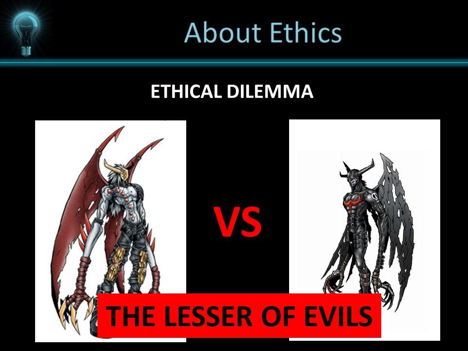 ETHICAL DILEMMA VS THE LESSER OF EVILS