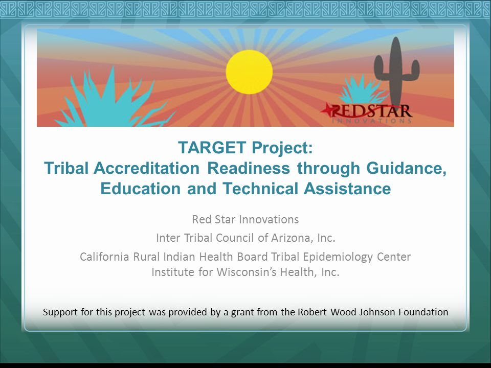 TARGET Project: Tribal Accreditation Readiness through Guidance, Education and Technical Assistance Red Star Innovations Inter Tribal Council of Arizona, Inc.