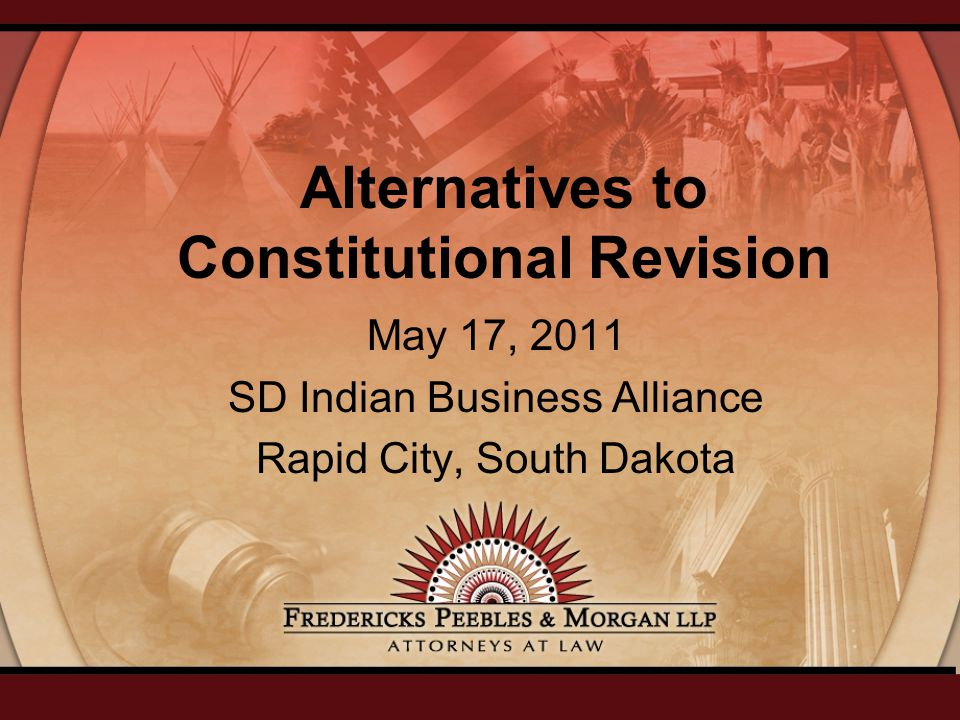 Alternatives to Constitutional Revision May 17, 2011 SD Indian Business Alliance Rapid City, South Dakota