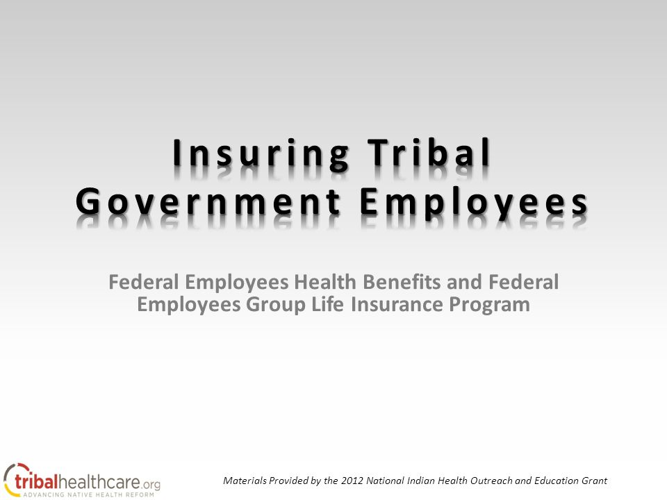 Federal Employees Health Benefits and Federal Employees Group Life Insurance Program Materials Provided by the 2012 National Indian Health Outreach and Education Grant