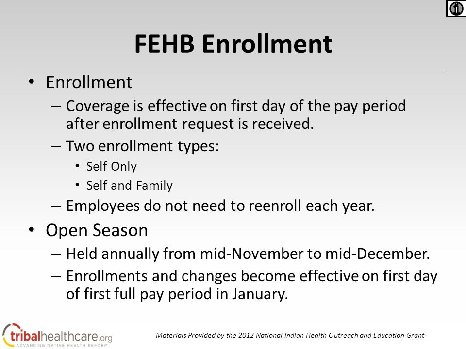 FEHB Enrollment Enrollment – Coverage is effective on first day of the pay period after enrollment request is received.