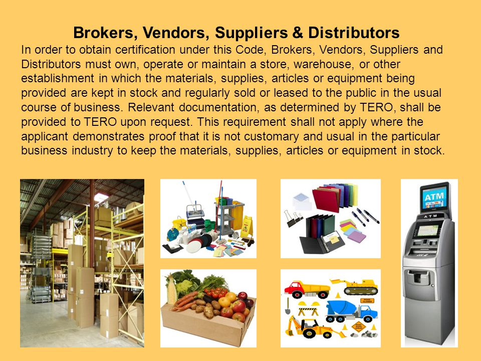 Brokers, Vendors, Suppliers & Distributors In order to obtain certification under this Code, Brokers, Vendors, Suppliers and Distributors must own, op