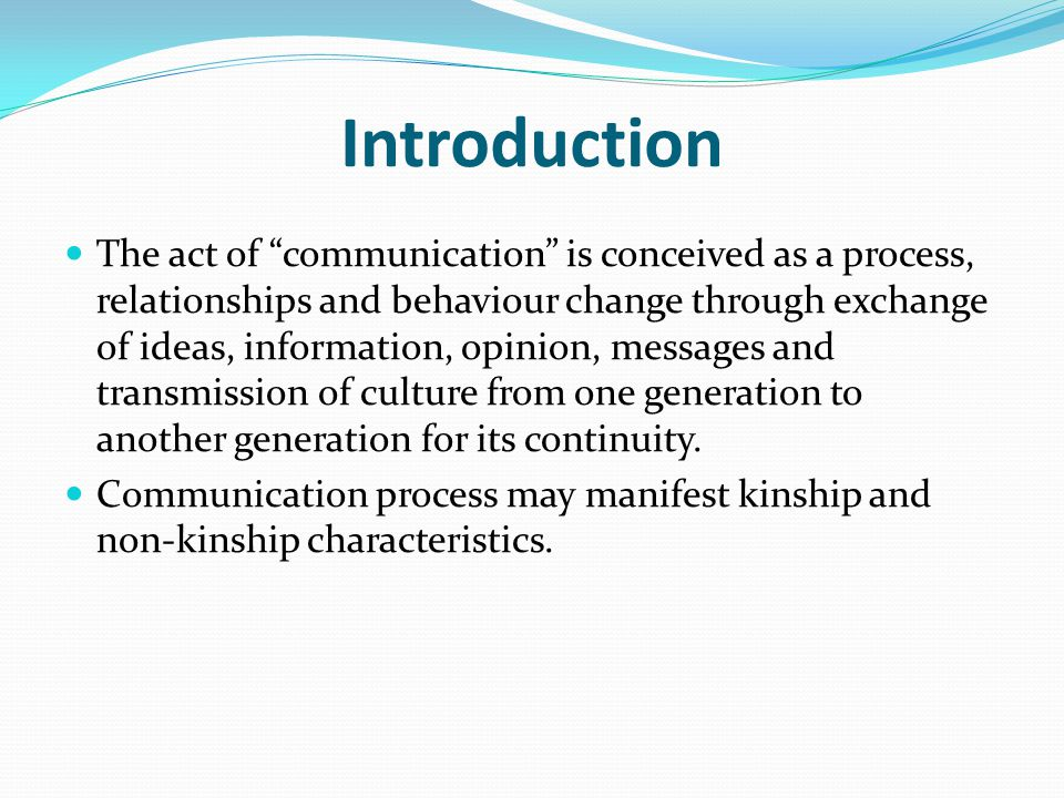 "Introduction The act of ""communication"" is conceived as a process, relationships and behaviour change through exchange of ideas, information, opinion,"