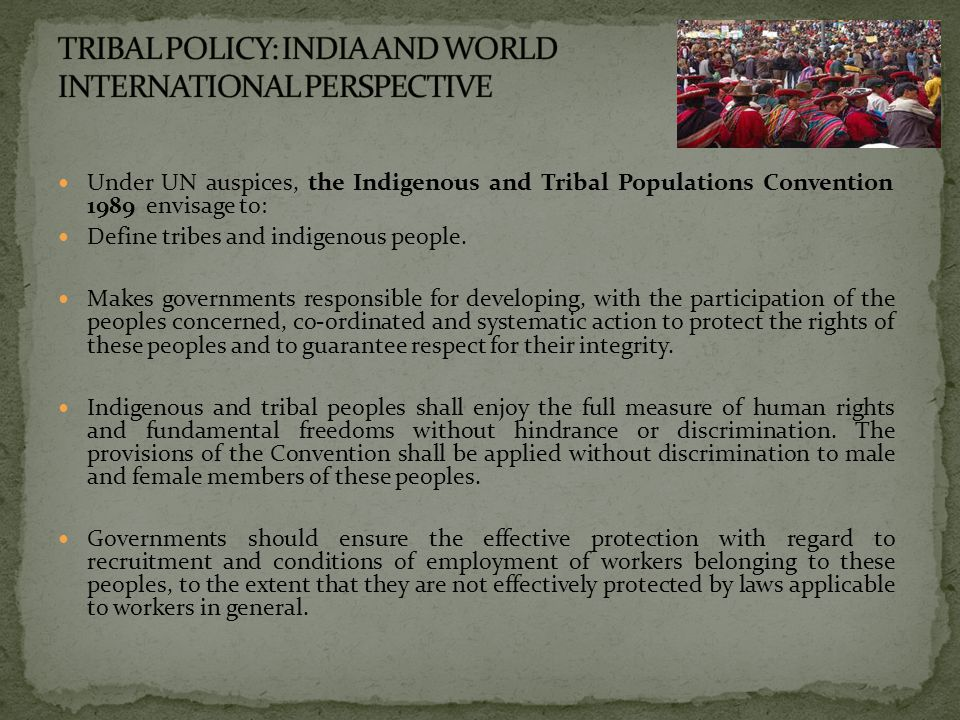 Under UN auspices, the Indigenous and Tribal Populations Convention 1989 envisage to: Define tribes and indigenous people.