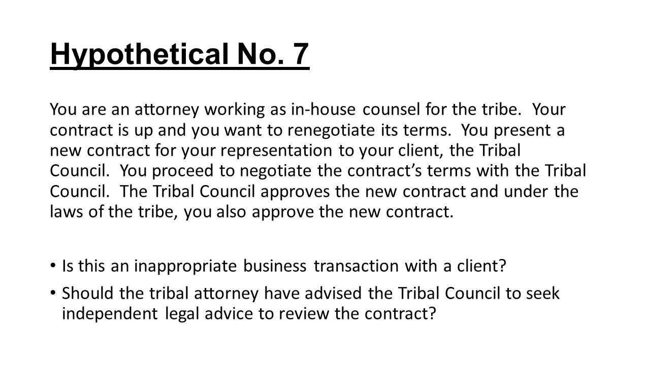 Hypothetical No. 7 You are an attorney working as in-house counsel for the tribe.