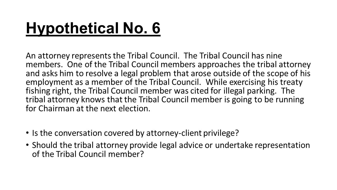 Hypothetical No. 6 An attorney represents the Tribal Council.