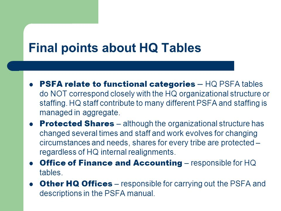 Final points about HQ Tables PSFA relate to functional categories – HQ PSFA tables do NOT correspond closely with the HQ organizational structure or s