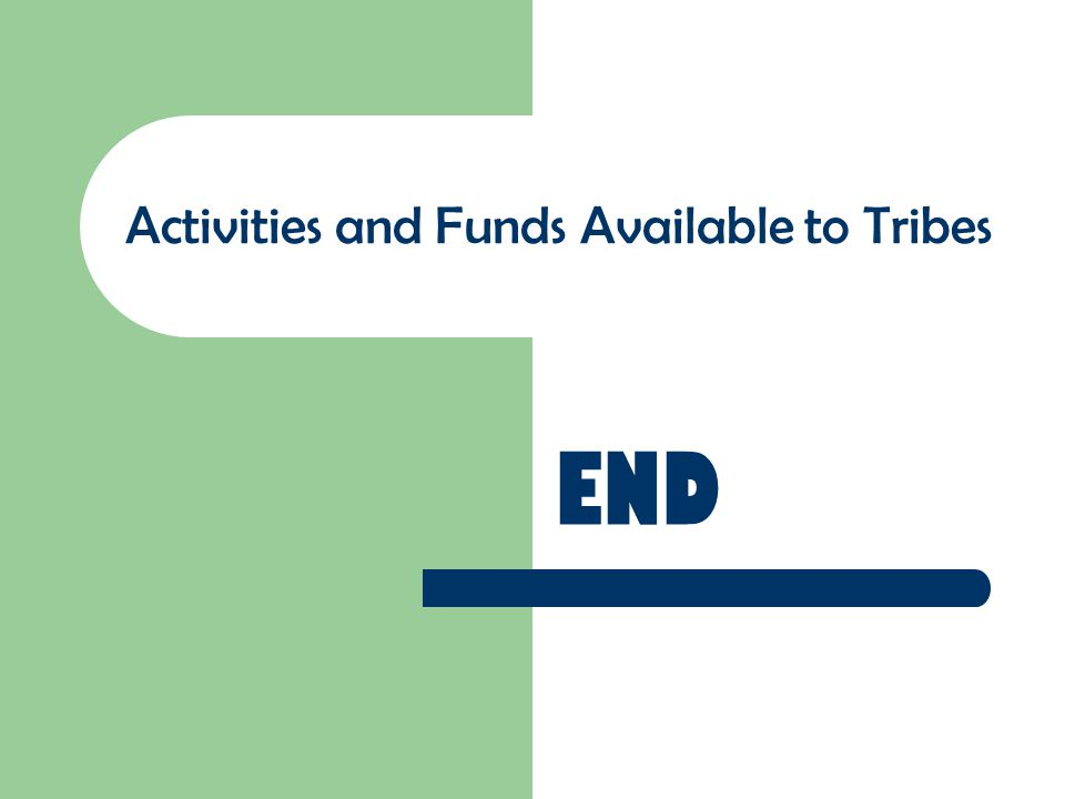 END Activities and Funds Available to Tribes