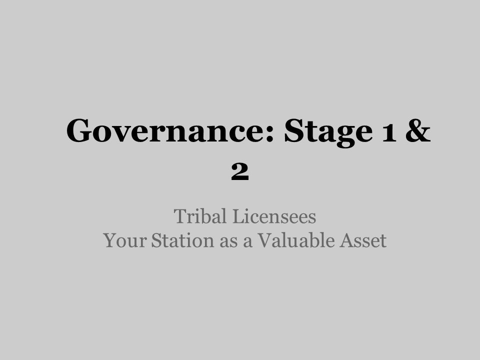 Governance - Stage 1&2 Tribal Licensees Organizational Structure – We are them, and they are us o Leadership made decision to operate KOHN as a government department under the executive branch o Program designated to Hewel Ni'ok (Wind Talking) when FCC approved second FM Station o Integrated into the Nation's Emergency Management Response