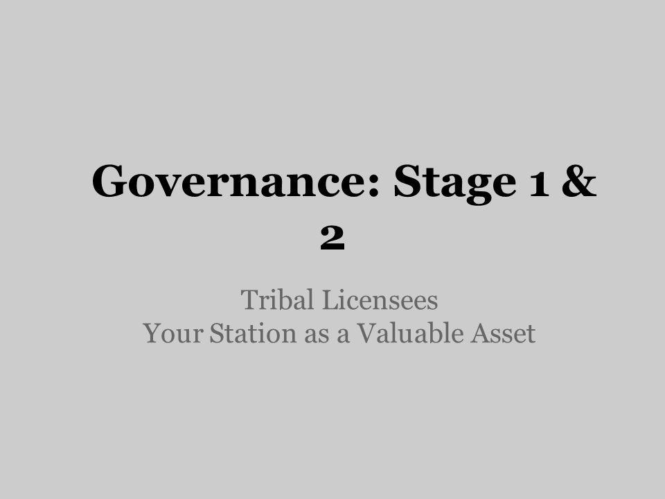 A 5x5 Model Webinar Governance Stage 1&2 Tribal Licensees Presenters o Ginny Z.