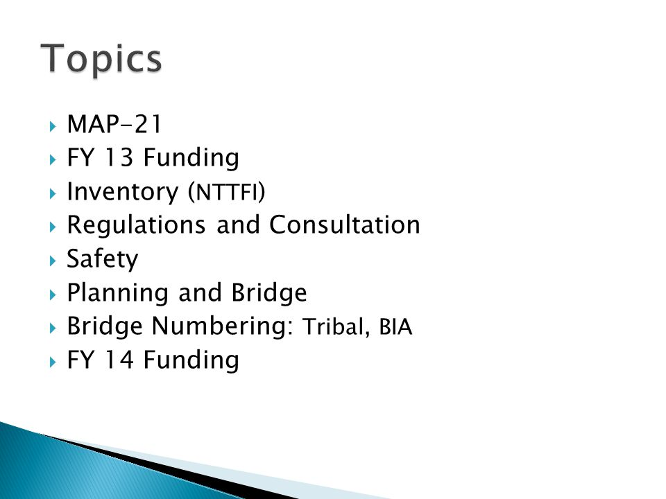  MAP-21  FY 13 Funding  Inventory ( NTTFI )  Regulations and Consultation  Safety  Planning and Bridge  Bridge Numbering: Tribal, BIA  FY 14 Funding