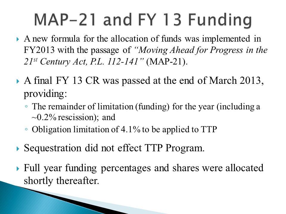  A new formula for the allocation of funds was implemented in FY2013 with the passage of Moving Ahead for Progress in the 21 st Century Act, P.L.