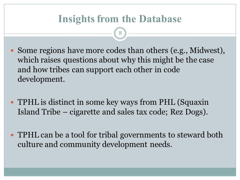 8 Insights from the Database Some regions have more codes than others (e.g., Midwest), which raises questions about why this might be the case and how tribes can support each other in code development.