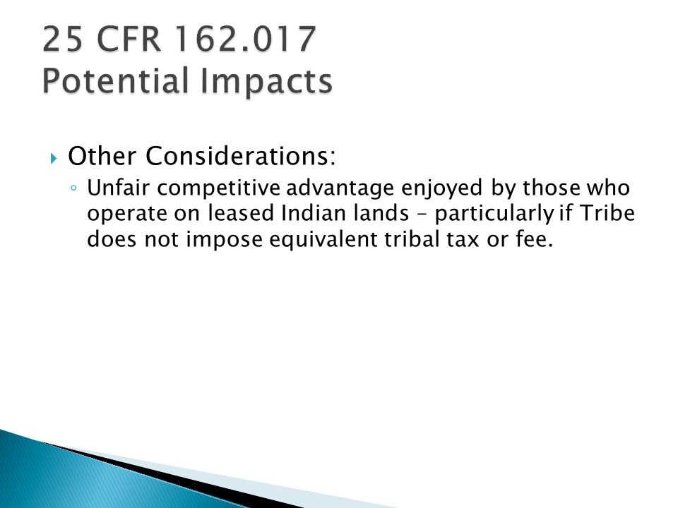 Other Considerations: ◦ Unfair competitive advantage enjoyed by those who operate on leased Indian lands – particularly if Tribe does not impose equivalent tribal tax or fee.